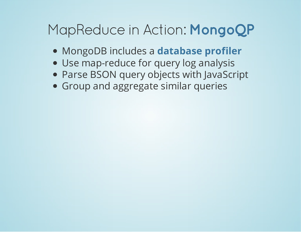 MapReduce in Action: MongoQP MongoDB includes a...