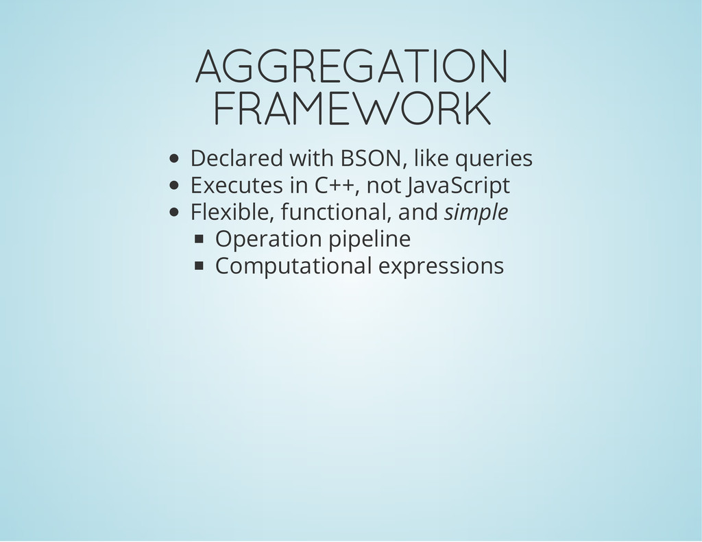 AGGREGATION FRAMEWORK Declared with BSON, like ...