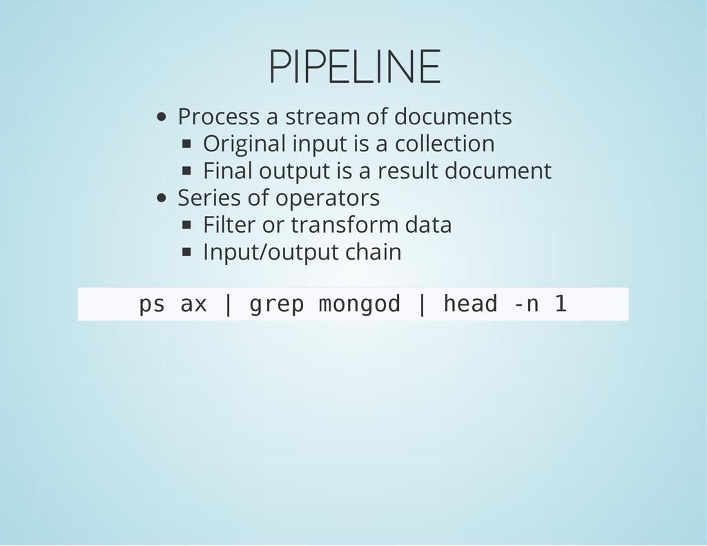 PIPELINE Process a stream of documents Original...
