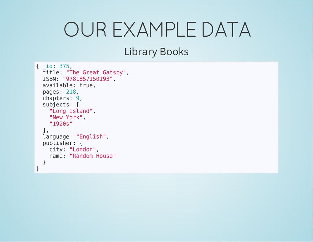 OUR EXAMPLE DATA Library Books { _ i d : 3 7 5 ...