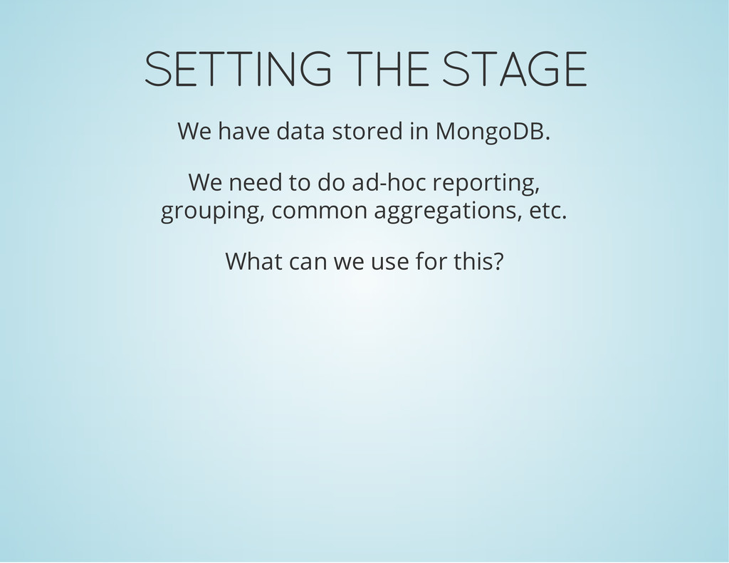 SETTING THE STAGE We have data stored in MongoD...