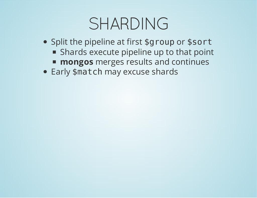 SHARDING Split the pipeline at first $ g r o u ...
