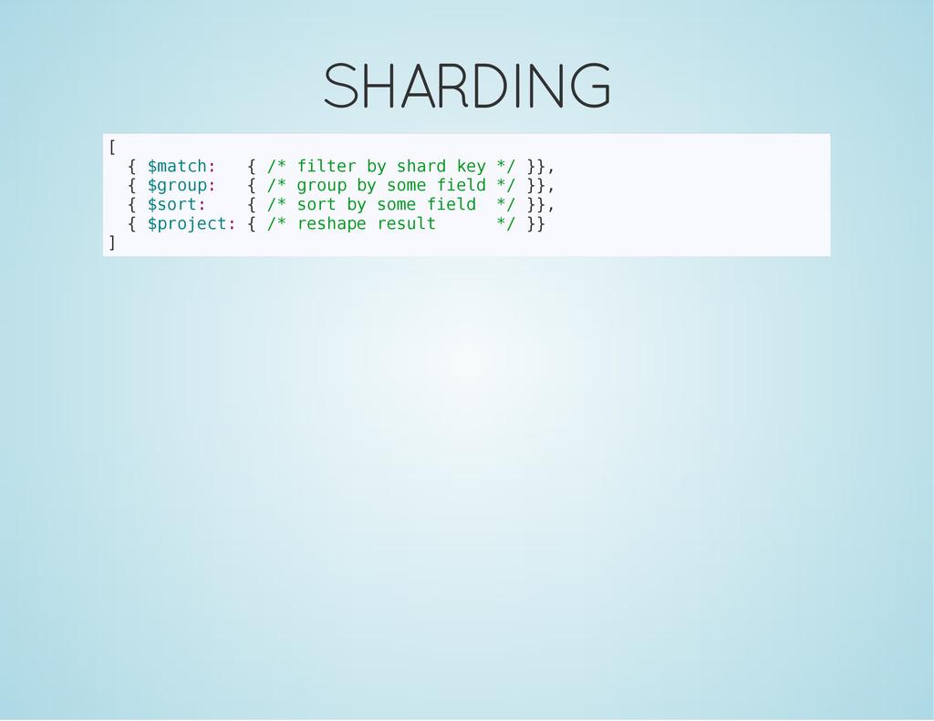SHARDING [ { $ m a t c h : { / * f i l t e r b ...