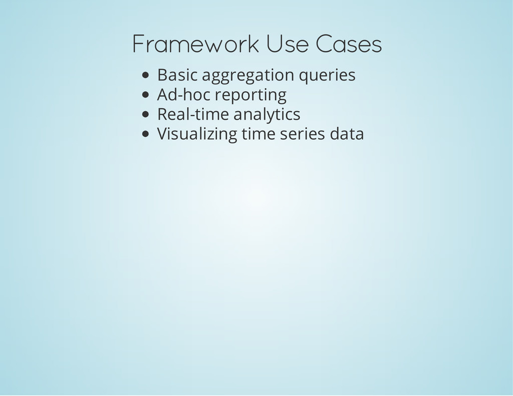 Framework Use Cases Basic aggregation queries A...