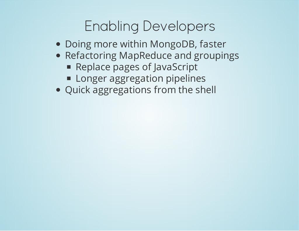 Enabling Developers Doing more within MongoDB, ...