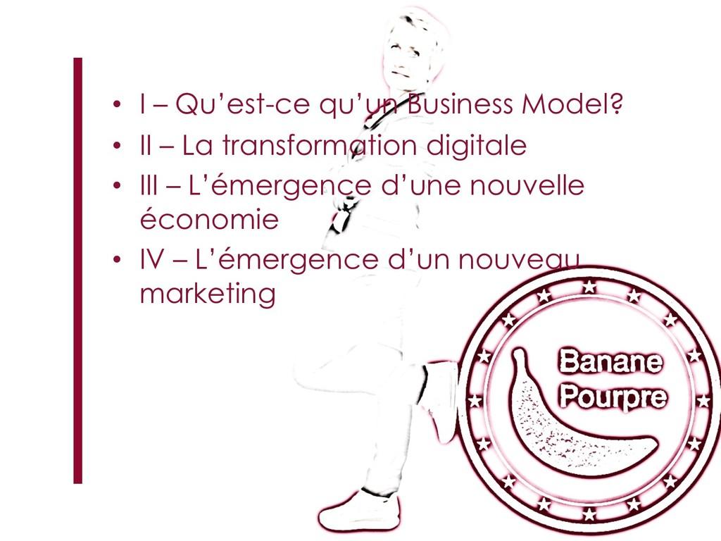 • I – Qu'est-ce qu'un Business Model? • II – La...