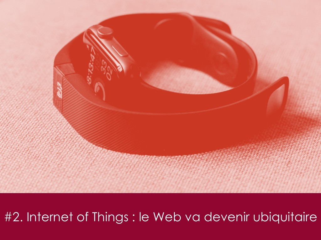 #2. Internet of Things : le Web va devenir ubiq...