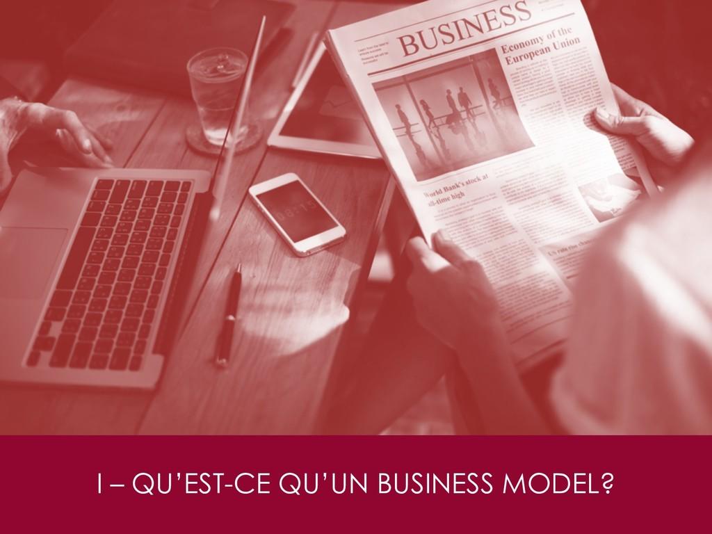 I – QU'EST-CE QU'UN BUSINESS MODEL?