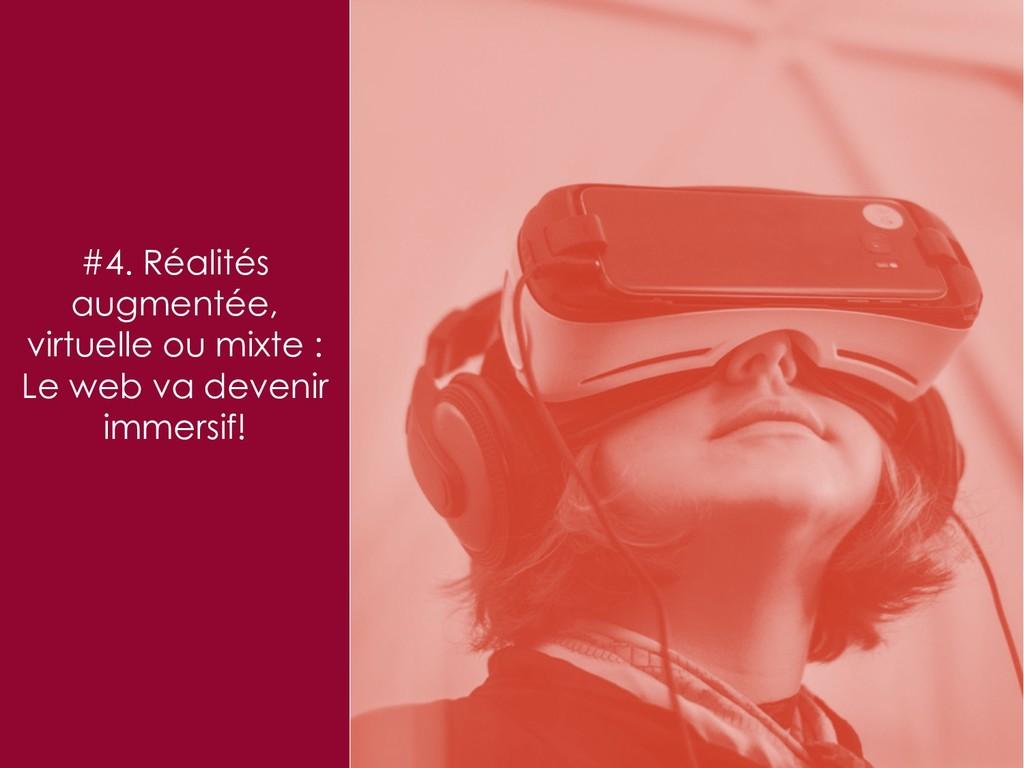 #4. Réalités augmentée, virtuelle ou mixte : Le...