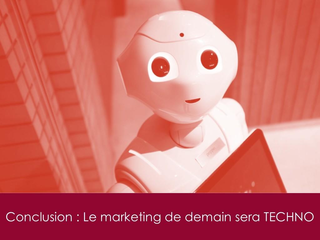 Conclusion : Le marketing de demain sera TECHNO