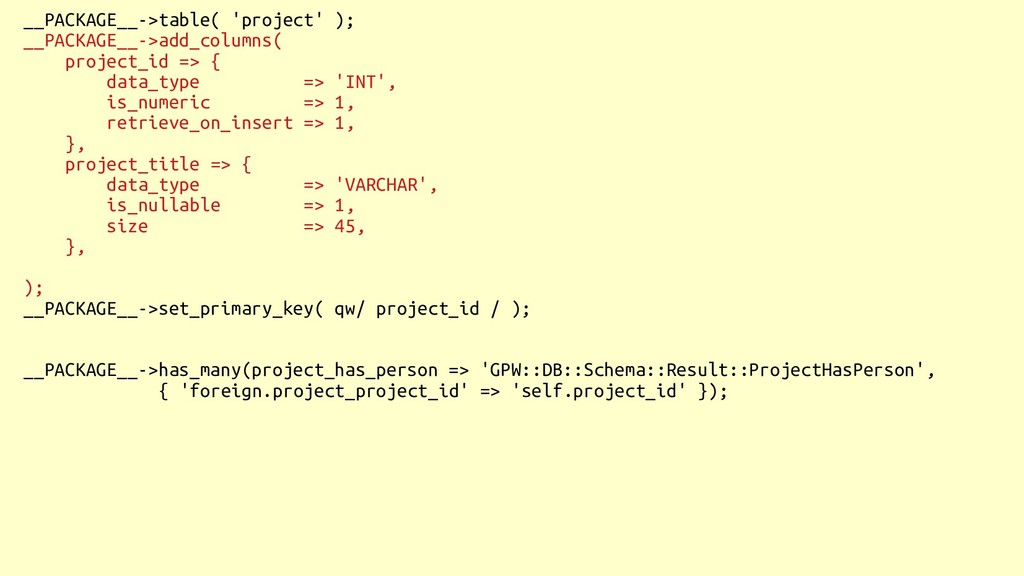__PACKAGE__->table( 'project' ); __PACKAGE__->a...