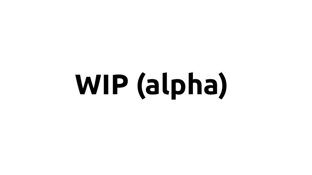 WIP (alpha)