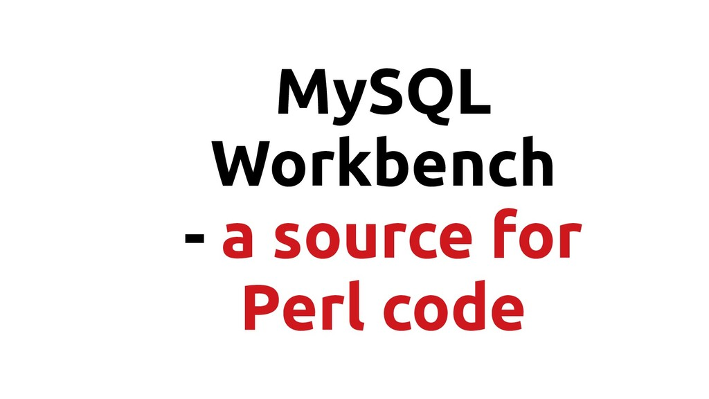 MySQL Workbench - a source for Perl code