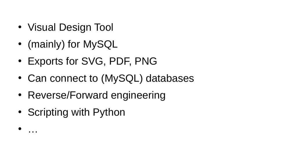 ● Visual Design Tool ● (mainly) for MySQL ● Exp...