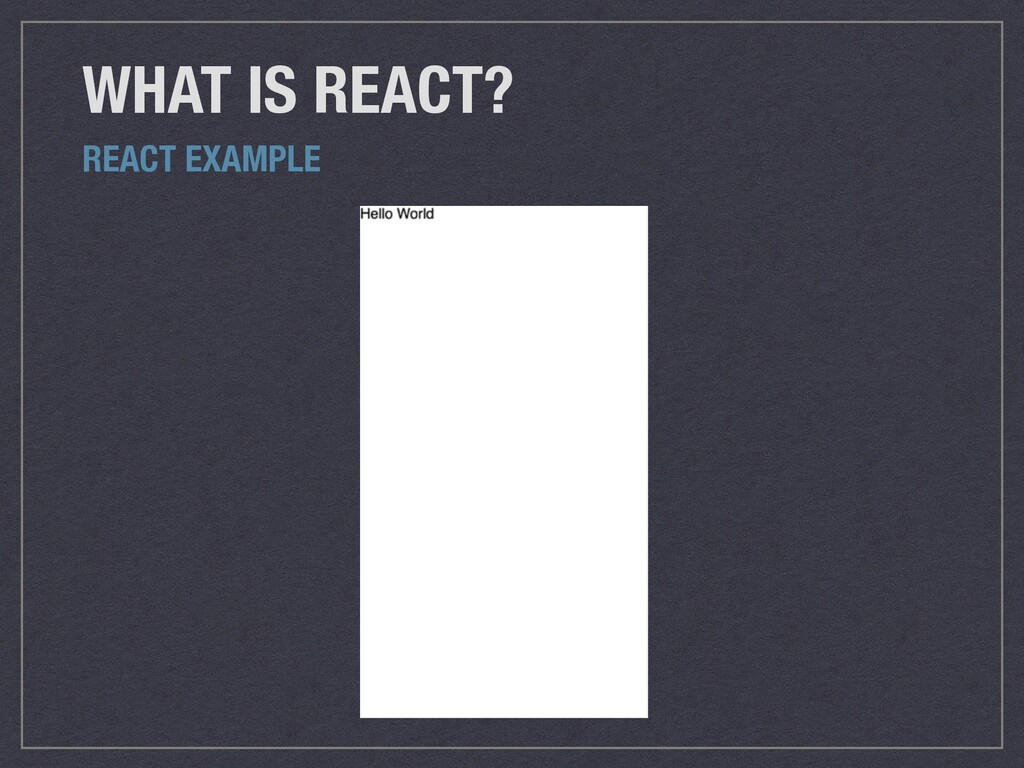 WHAT IS REACT? REACT EXAMPLE