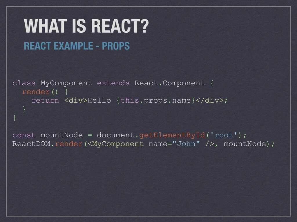 class MyComponent extends React.Component { ren...