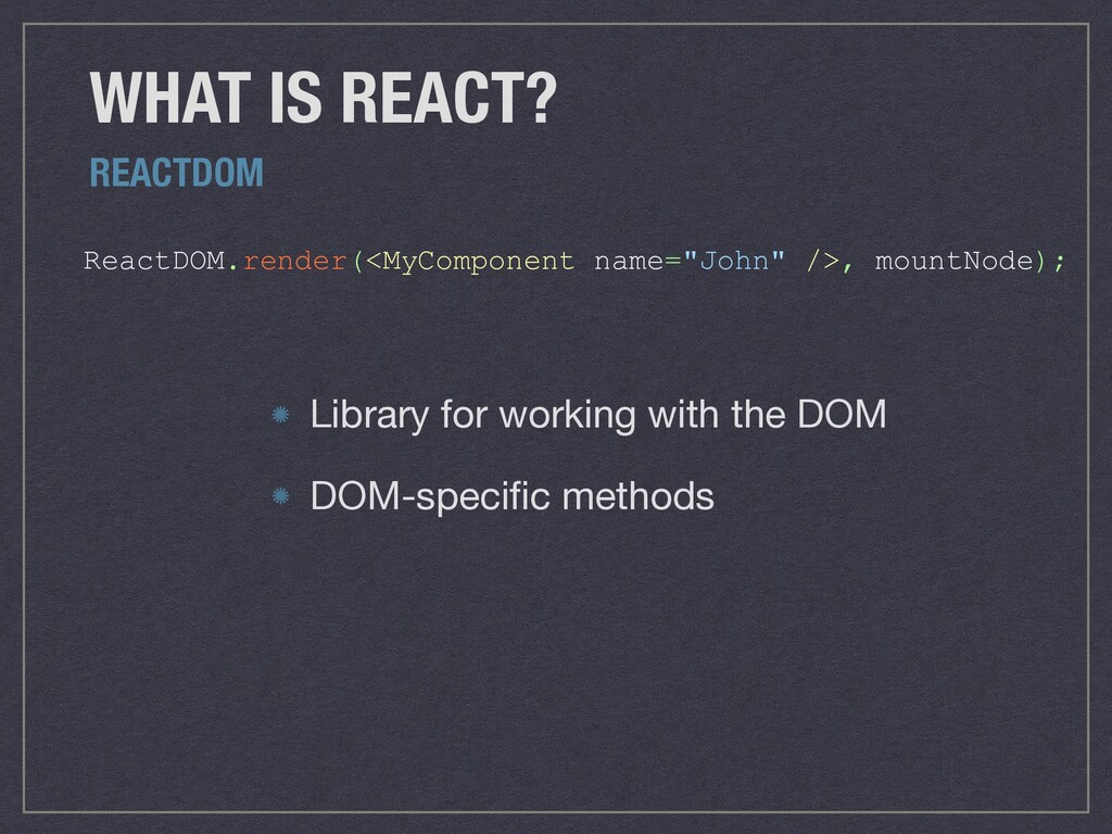 "ReactDOM.render(<MyComponent name=""John"" />, mo..."