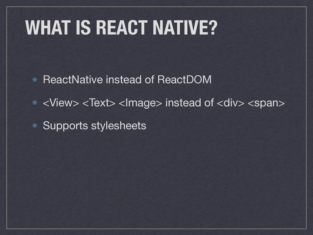 WHAT IS REACT NATIVE? ReactNative instead of Re...