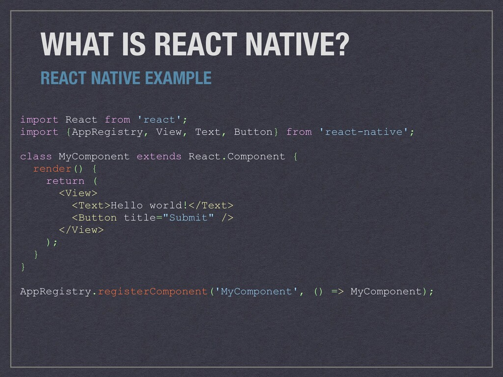 WHAT IS REACT NATIVE? import React from 'react'...