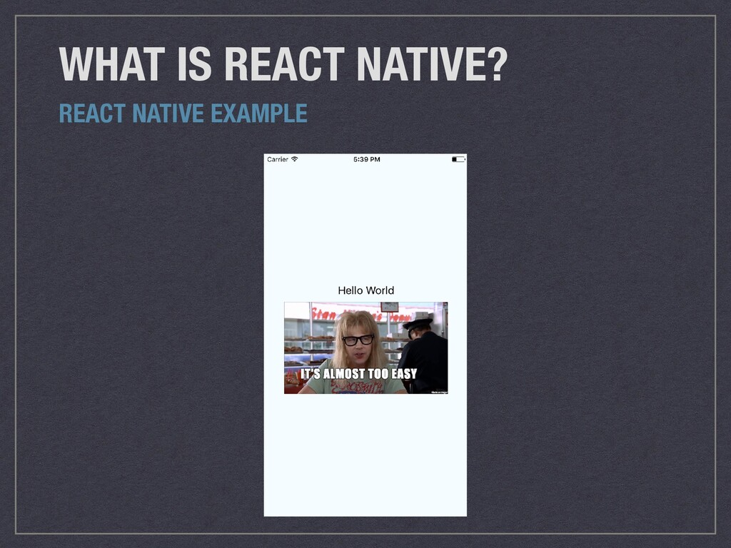 WHAT IS REACT NATIVE? REACT NATIVE EXAMPLE