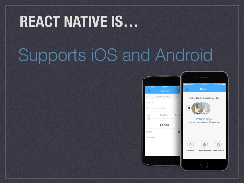 Supports iOS and Android REACT NATIVE IS…