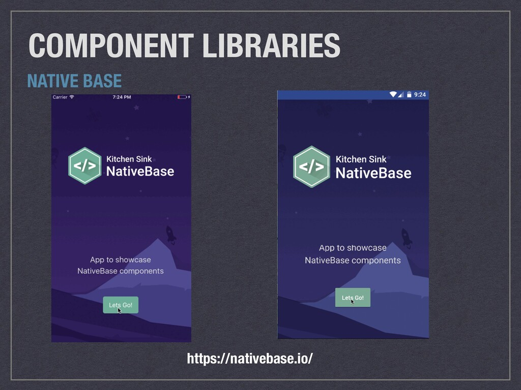 COMPONENT LIBRARIES https://nativebase.io/ NATI...
