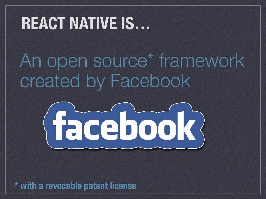 An open source* framework created by Facebook R...
