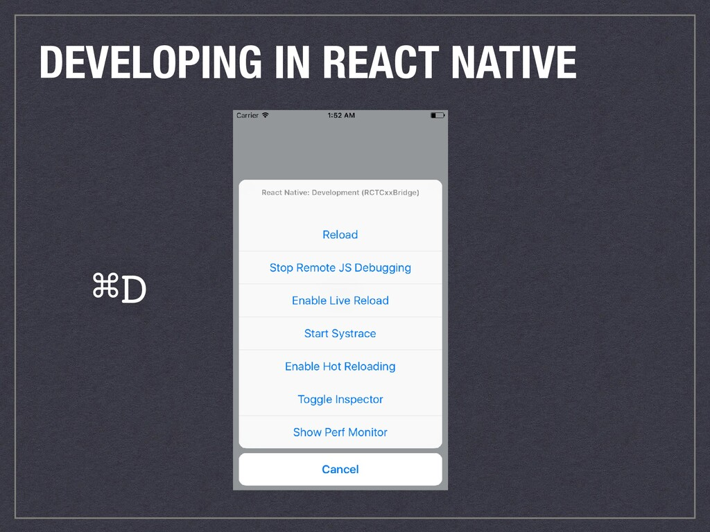 DEVELOPING IN REACT NATIVE ⌘D