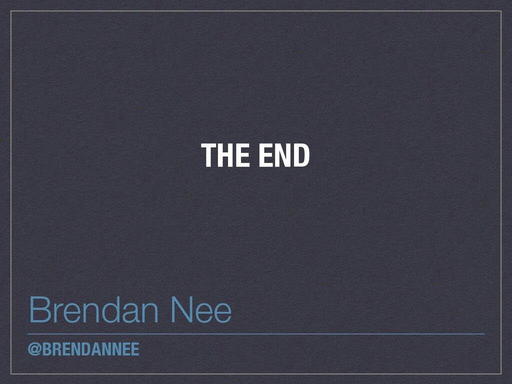 THE END Brendan Nee @BRENDANNEE
