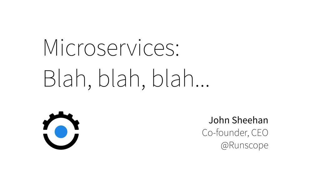 Microservices: Blah, blah, blah... John Sheehan...