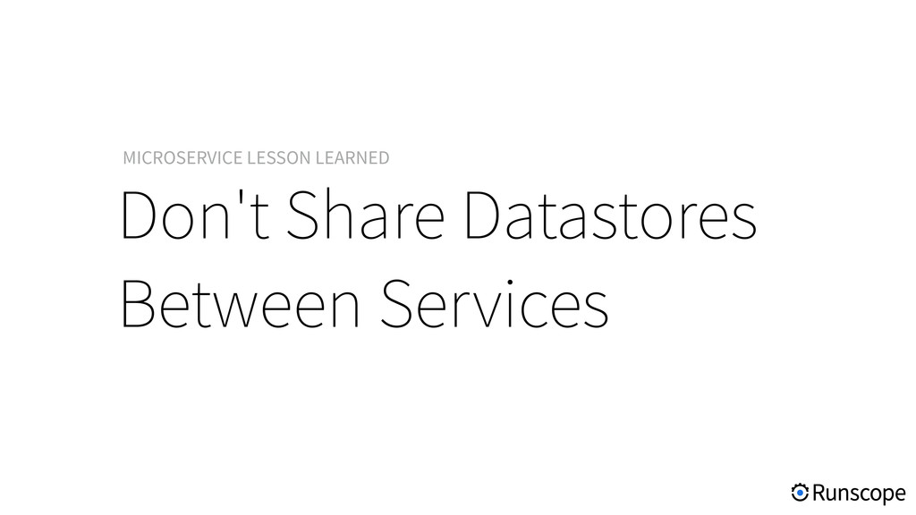 Don't Share Datastores Between Services MICROSE...