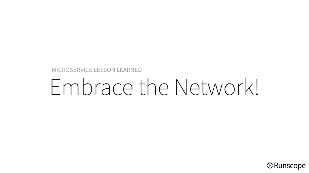 Embrace the Network! MICROSERVICE LESSON LEARNED