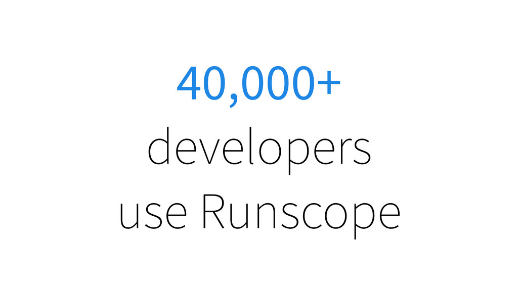 40,000+ developers use Runscope