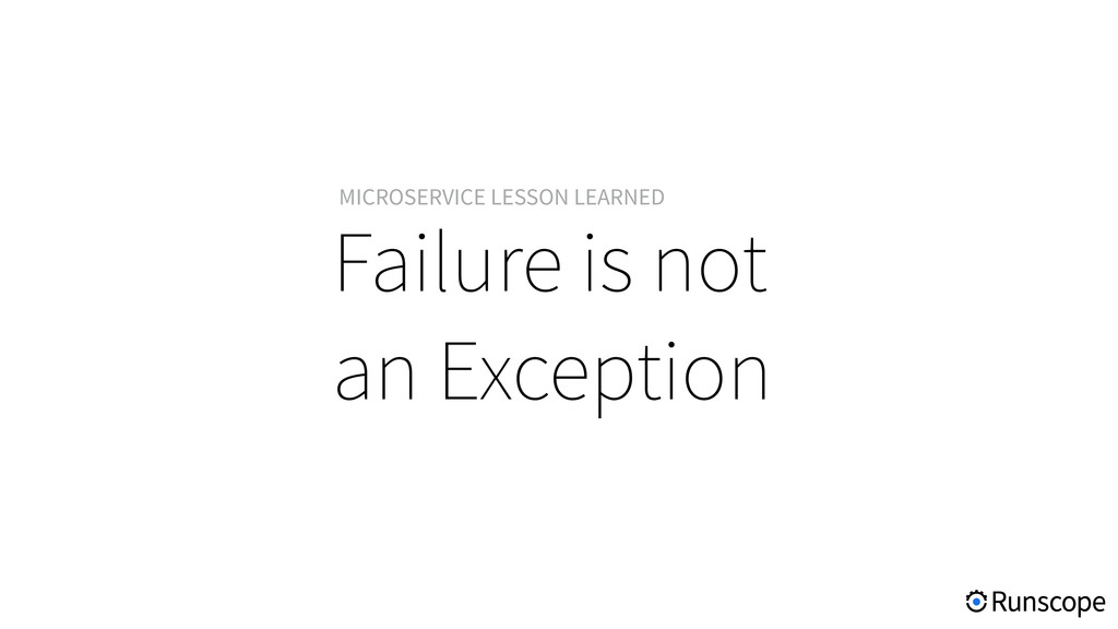 Failure is not an Exception MICROSERVICE LESSON...