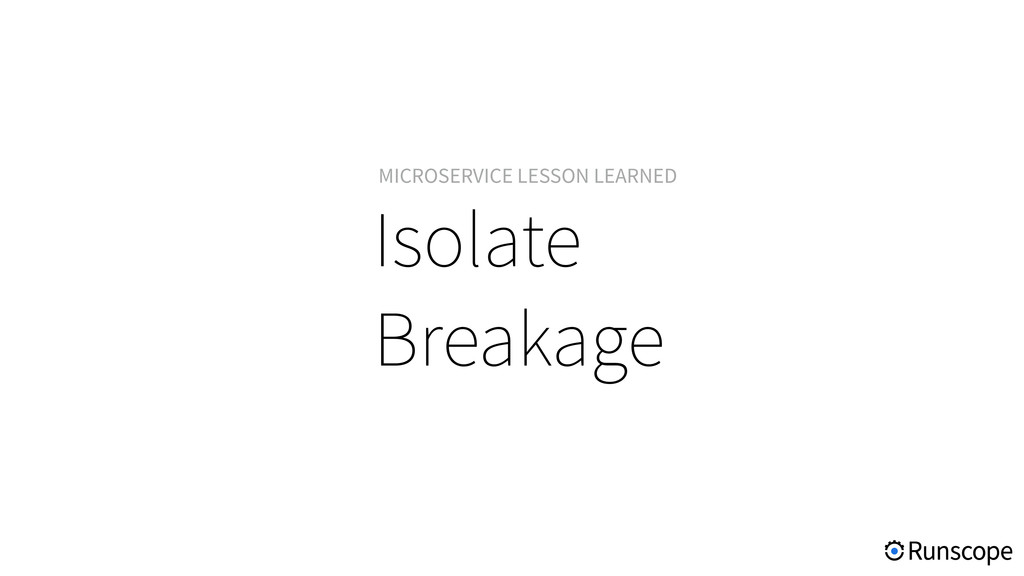 Isolate Breakage MICROSERVICE LESSON LEARNED