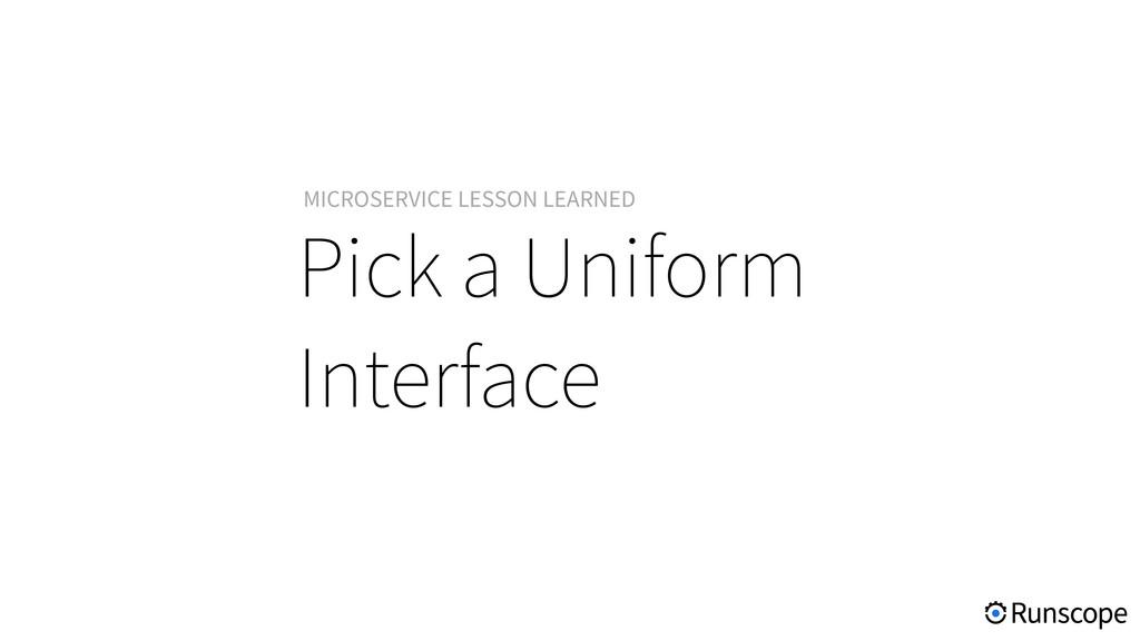 Pick a Uniform Interface MICROSERVICE LESSON LE...
