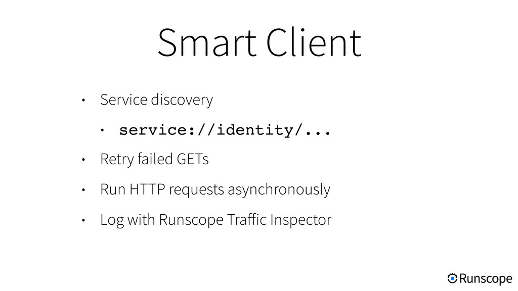 • Service discovery • service://identity/... • ...
