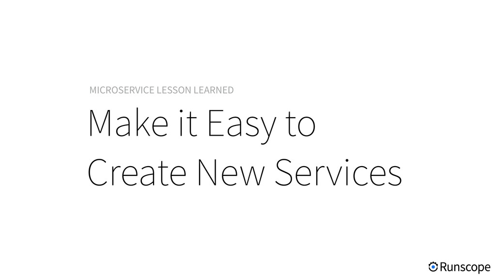 Make it Easy to Create New Services MICROSERVIC...