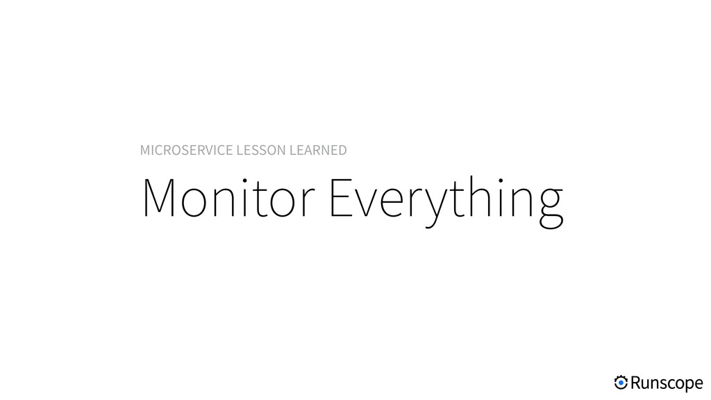Monitor Everything MICROSERVICE LESSON LEARNED