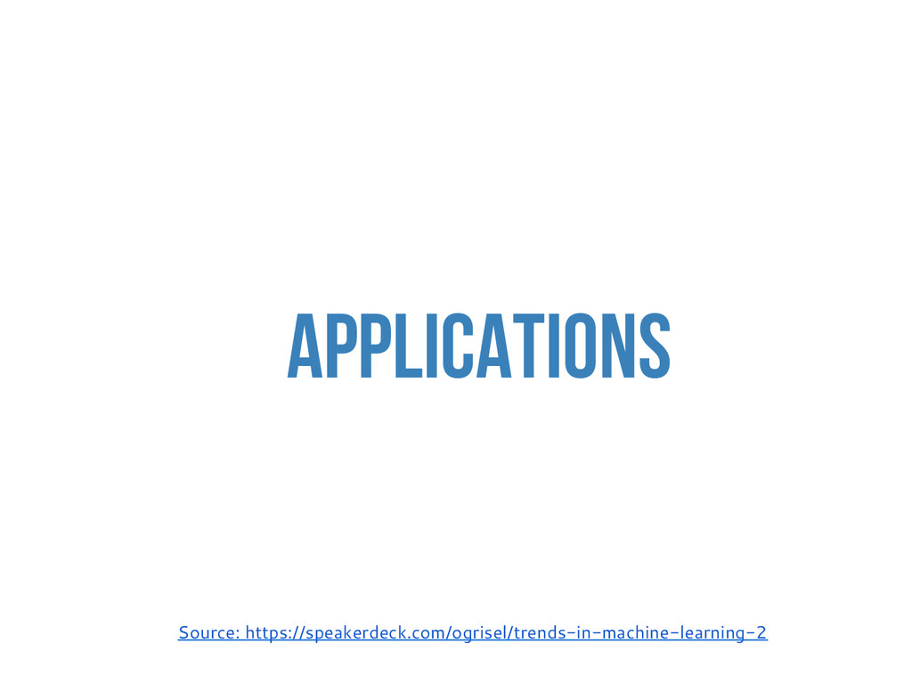 Applications Source: https://speakerdeck.com/og...