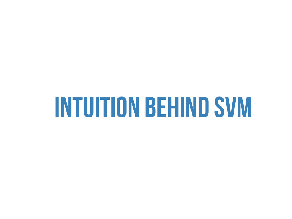 INTUITION BEHIND SVM