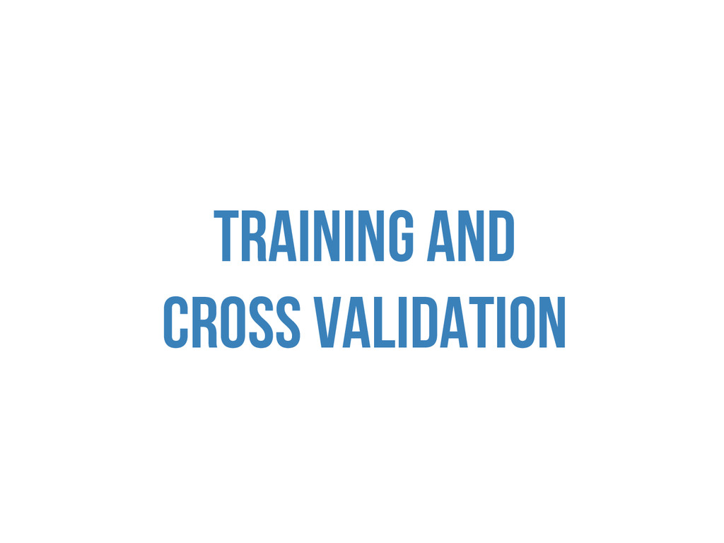 TRAINING AND CROSS VALIDATIOn