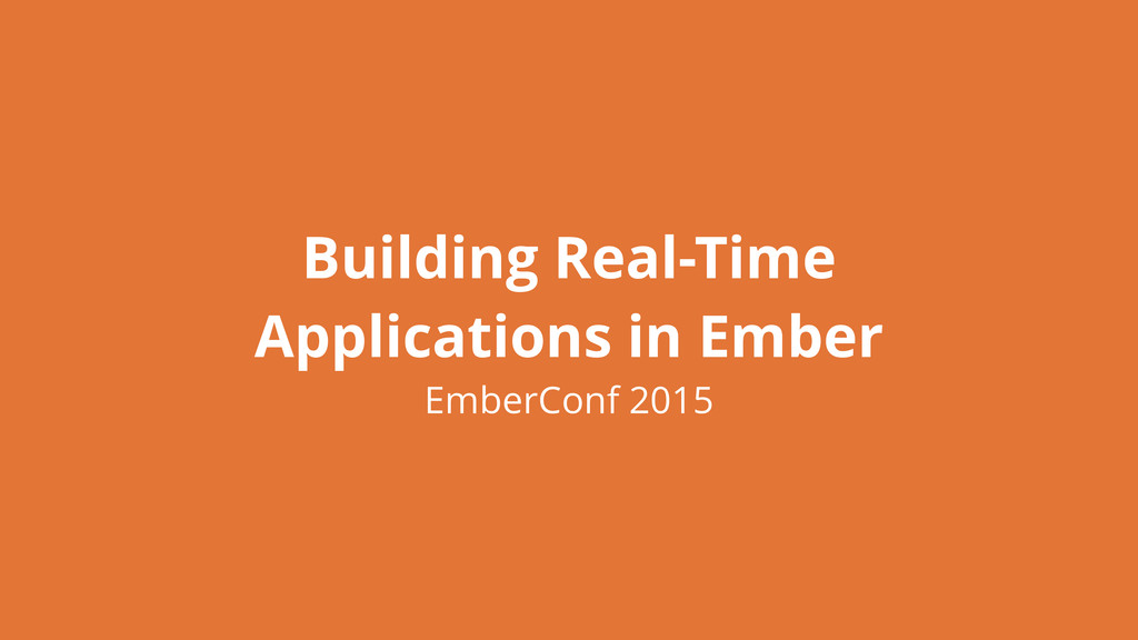 Building Real-Time Applications in Ember EmberC...
