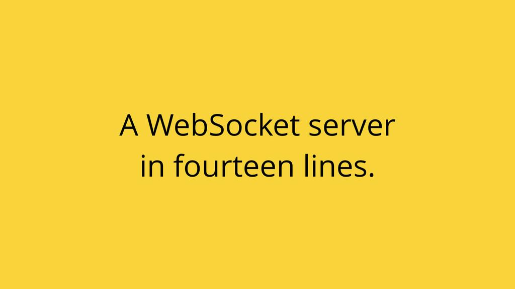 A WebSocket server in fourteen lines.