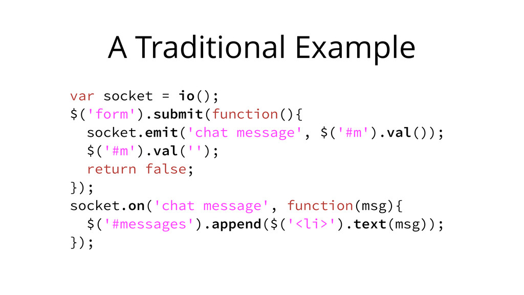 A Traditional Example var socket = io(); $('for...