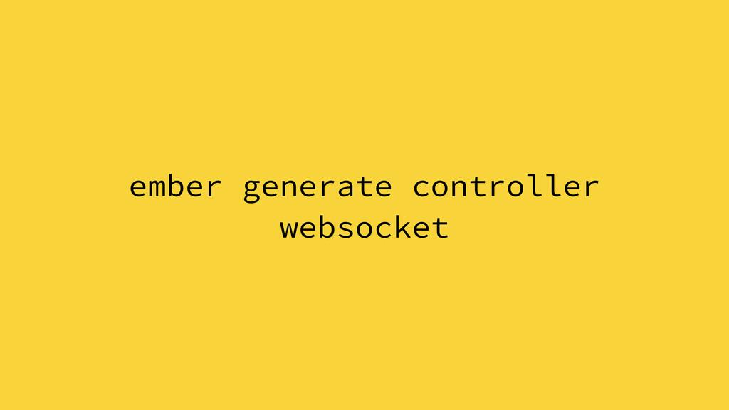 ember generate controller websocket
