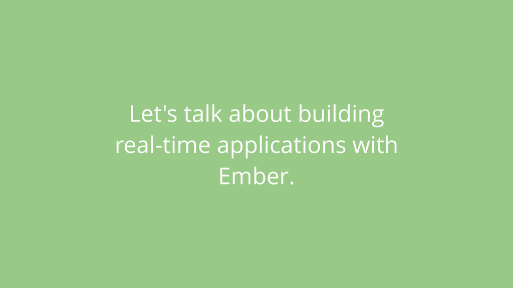 Let's talk about building real-time application...