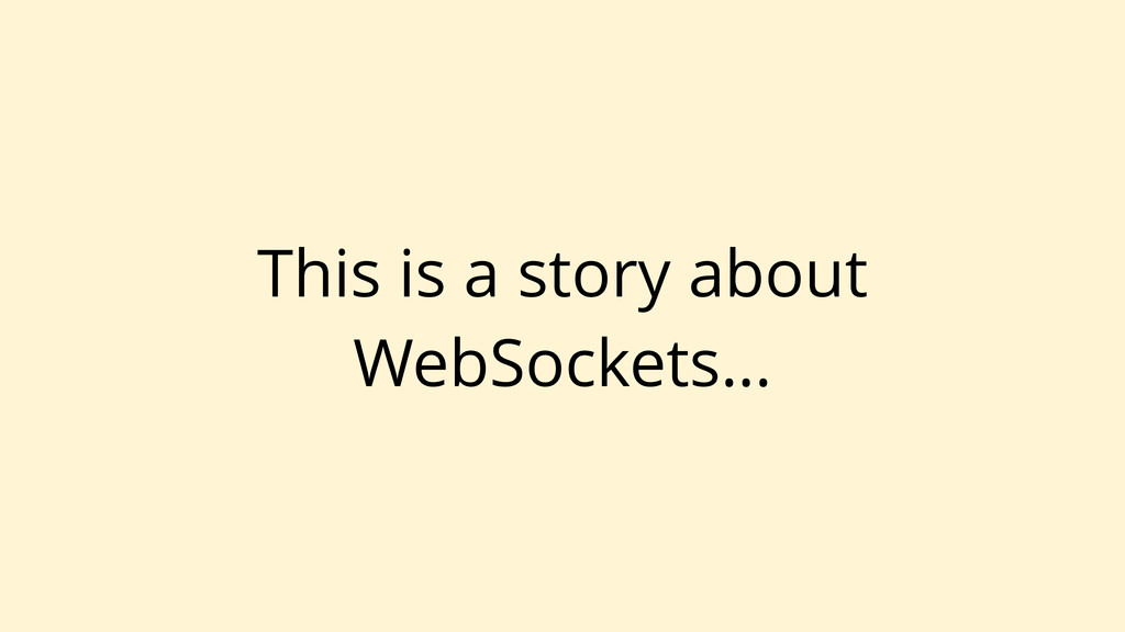 This is a story about WebSockets…