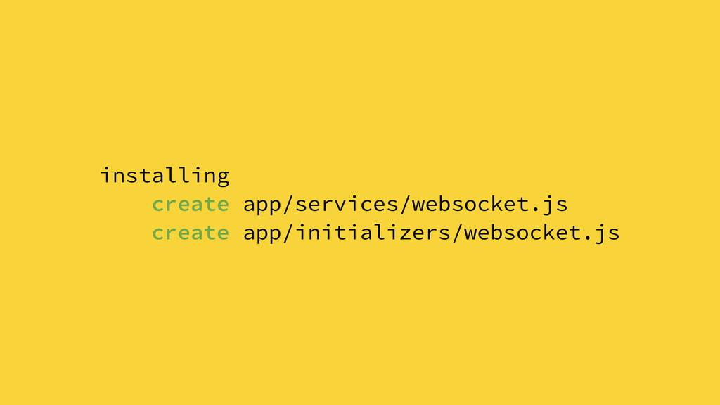 installing create app/services/websocket.js cre...