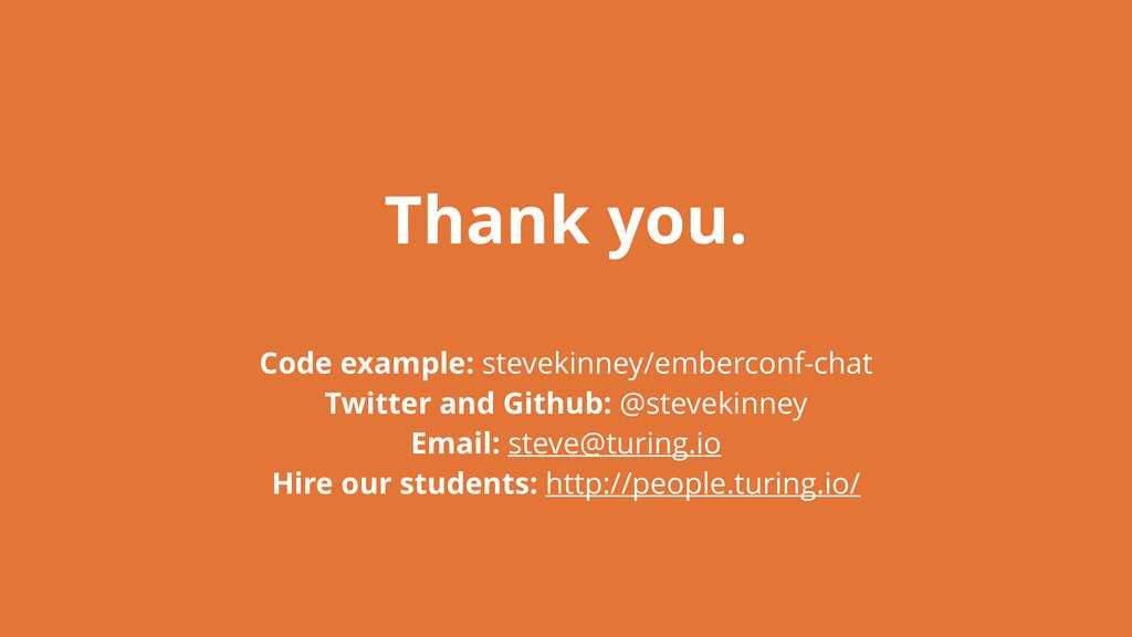 Thank you. Code example: stevekinney/emberconf-...